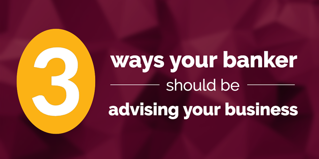 3-ways-your-banker-should-advise-your-business.png
