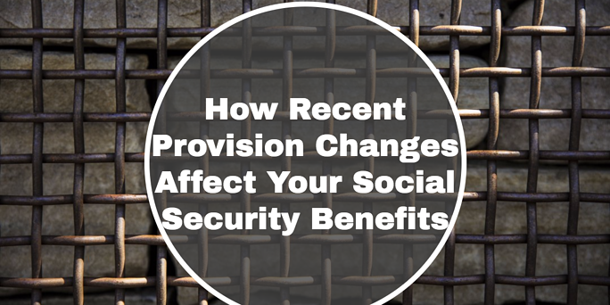How Recent Provision Changes Affect Your Social Security Benefits.png