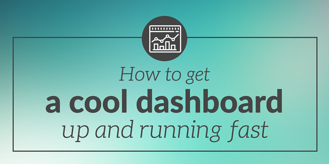 How to Get a Cool Dashboard Up and Running Fast