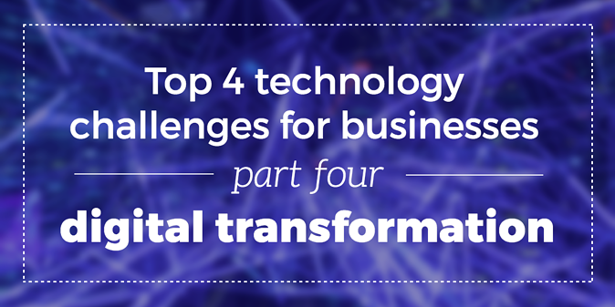 digital-transformation-top-4-tech-challenges