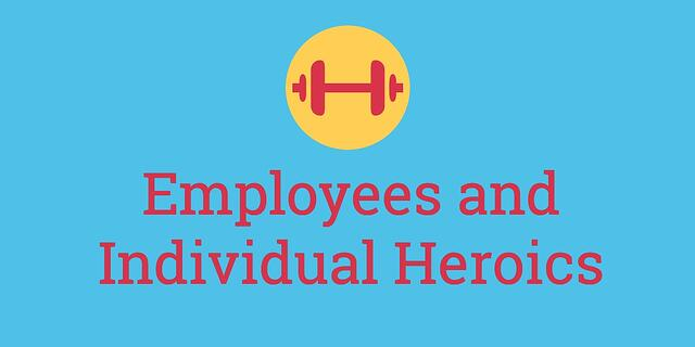 employees-and-individual-heroics.jpg
