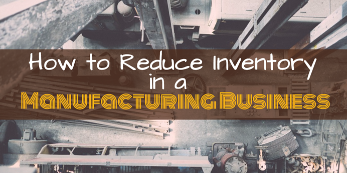 how to reduce inventory in a manufacturing business.png