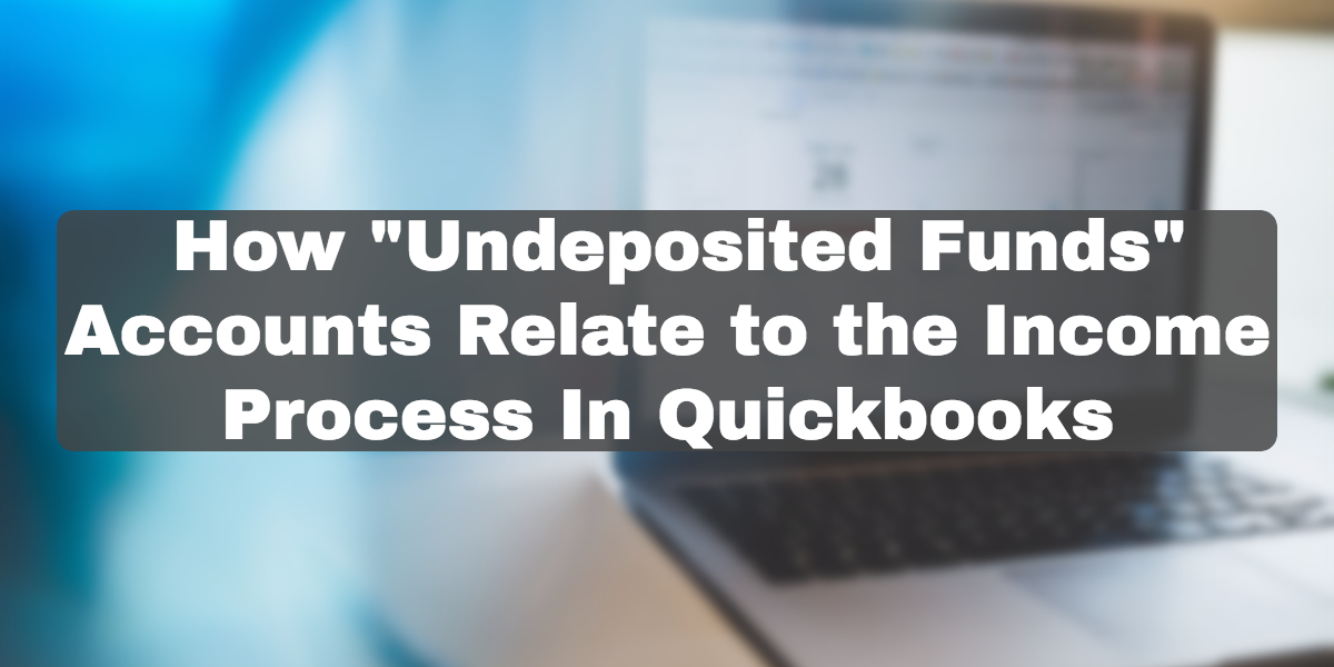 how undeposited funds accounts relate to the income process in quickbooks.png