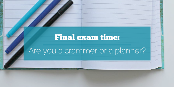final exam time are you a crammer or a planner