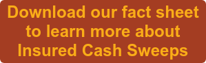 Download our fact sheet  to learn more about  Insured Cash Sweeps