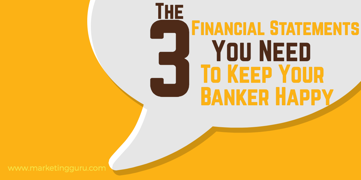 3 Financial Statements Your Banker Needs