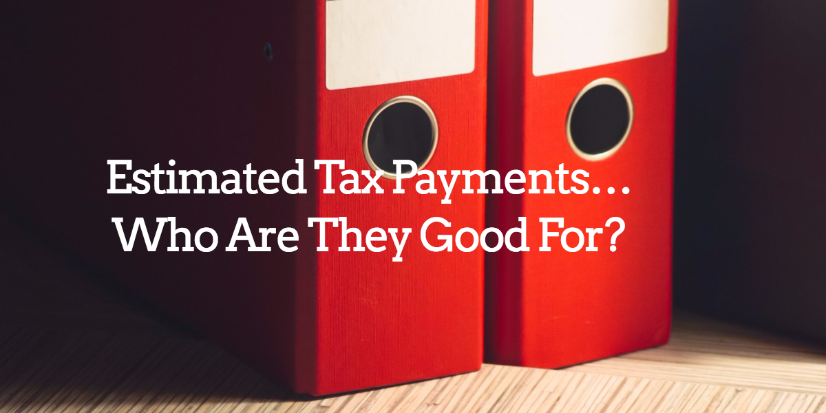 Estimated Tax Payments... Who Are They Good For-.png