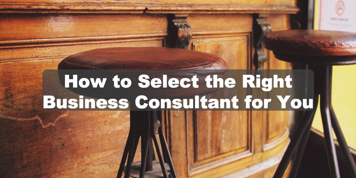 how to select the right business consultant for you