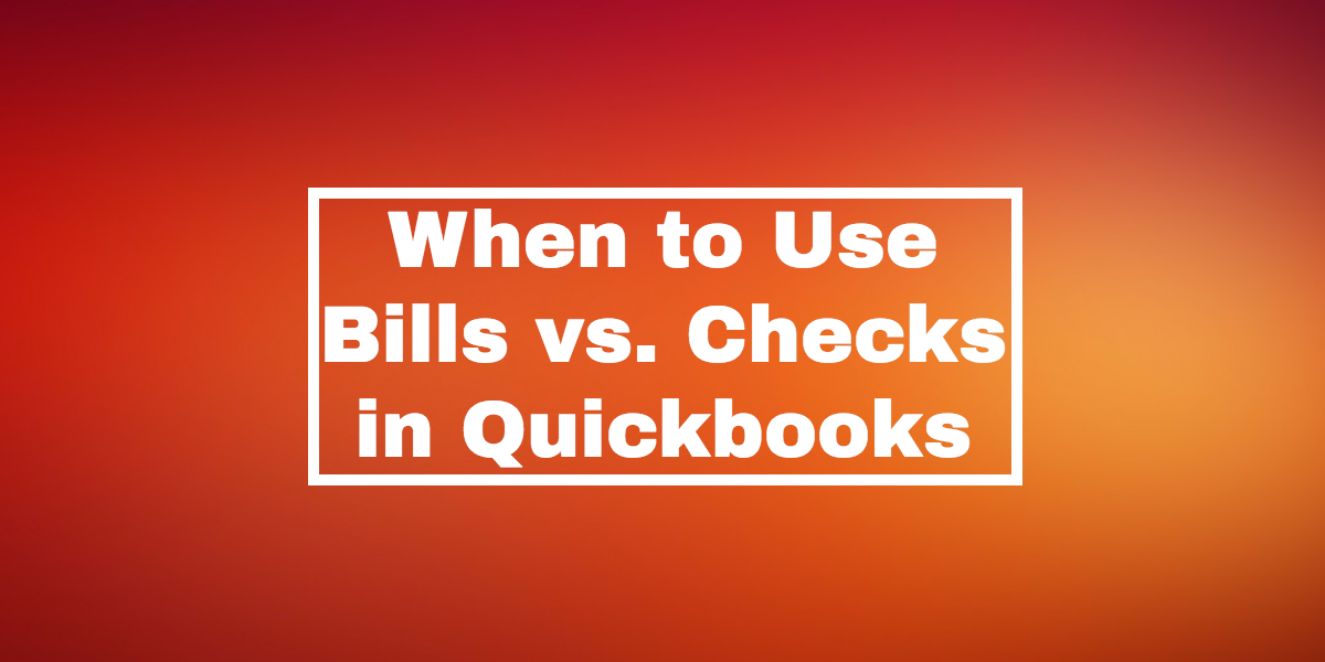 when to use bills vs checks in quickbooks.png